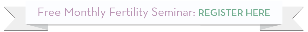 Register For Our Free Monthly Fertility Seminar