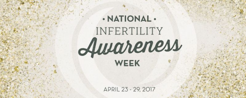 National Infertility Awareness Week is April 23-29 2017